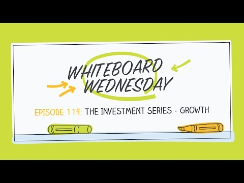 The Investing Series: Growth | Whiteboard Wednesday: Episode 119
