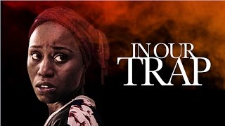 In Our Trap - Latest 2017 Nigerian Nollywood Drama Movie (10 min preview)