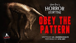 """HORROR STORYTIME: """"Obey the Pattern"""" Creepypasta"""