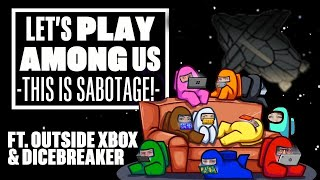 Let's Play Among Us - LISTEN UP Y'ALL THIS IS SABOTAGE! (ft. Outside Xbox and Dicebreaker)