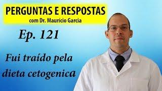 Fui traído pela dieta cetogênica - Perguntas e Respostas com Dr Mauricio Garcia ep 121