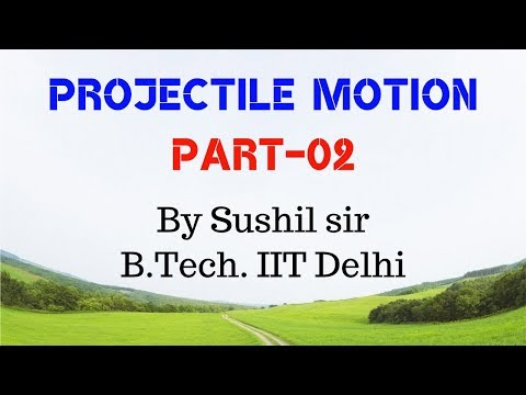 PROJECTILE MOTION -02 / GROUND  TO  GROUND PROJECTILE  /  IIT PHYSICS /  SUSHIL SIR / KOTA FACULTY