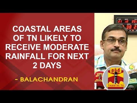 Coastal Areas of Tamil Nadu likely to receive Moderate Rainfall for next 2 days - Balachandran
