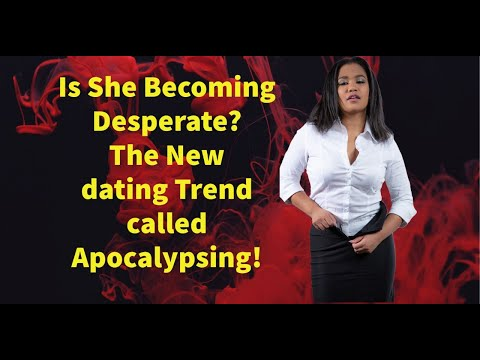 "She's Getting Desperate: The New Dating Trend Called ""Apocalypsing"""