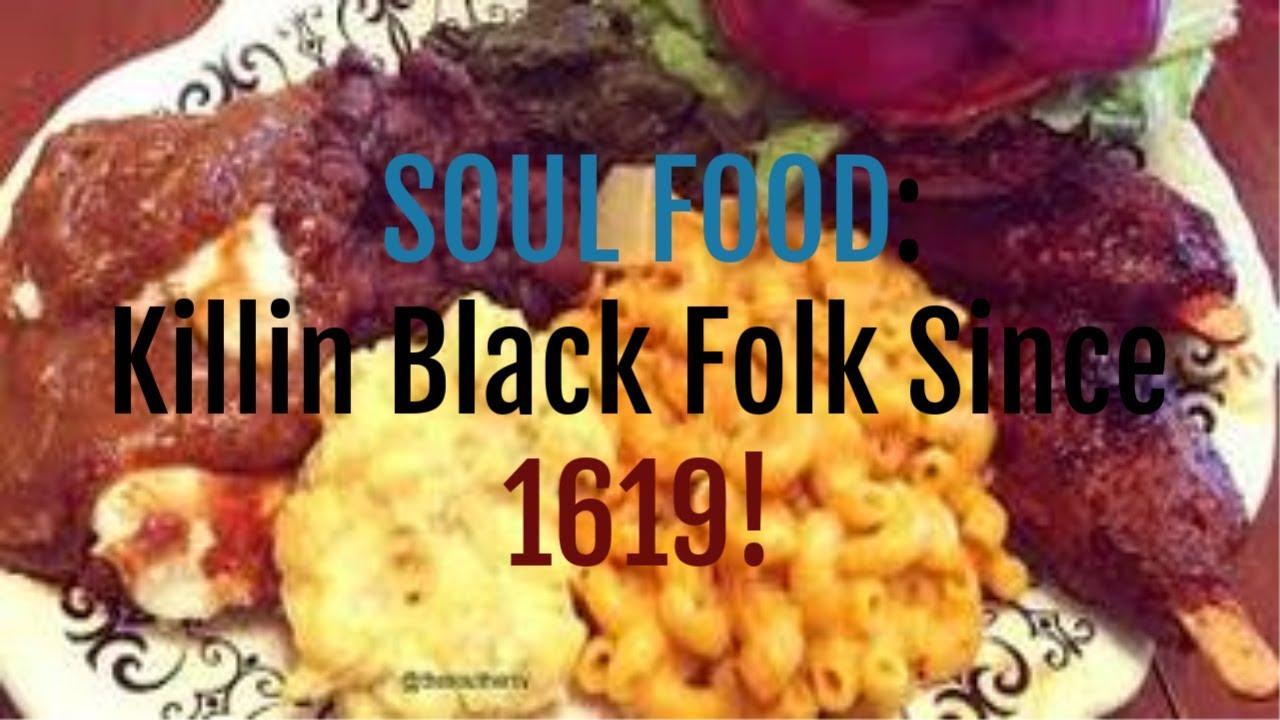 Soul Food Is DEATH FOOD! Killin Black Folk Since 1619!