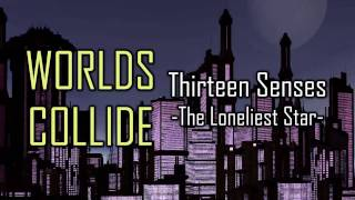 Worlds Collide - Thirteen Senses - The Loneliest Star