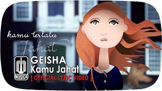 GEISHA - Kamu Jahat [Official Lyric Video]