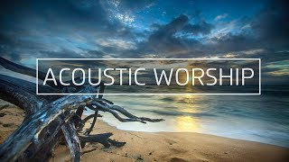 Acoustic Worship Music Playlist 2019 #2