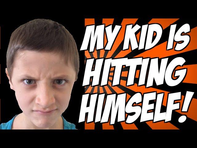 My Kid is Hitting Himself!
