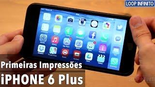 iPhone 6 Plus: Primeiras impressões, comentários e o