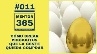 MENTOR365 #011 Cómo crear productos que la gente quiera comprar