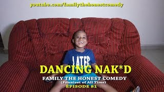 DANCING NAKED (Family The Honest Comedy)(Episode 81)