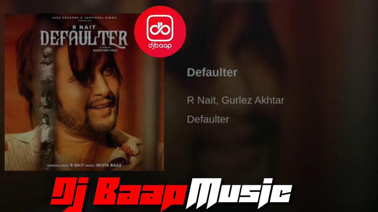 Defaulter || New Punjabi Song||By|| R Nait || Dj Baap