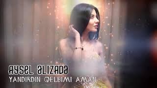Aysel Əlizadə - Yandırdın Qəlbimi 2018 Aşk Şarkısı & Azeri Slow Müzik ✔️