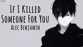 「Nightcore」→ If I Killed Someone For You ♪ (Alec Benjamin) LYRICS ✔︎