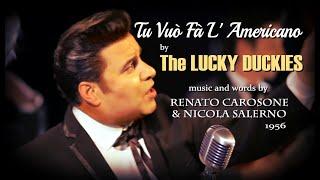 Tu Vuo Fá L'Americano-The LUCKY DUCKIES