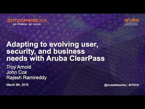 [ATM16] Adapting to Evolving User, Security and Business Needs with Aruba ClearPass 1
