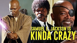 SAMUEL L. JACKSON is Kinda Crazy