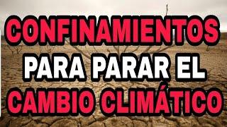 ANUNCIAN CONFINAMIENTOS PARA PARAR EL CAMBIO CLIMÁTICO.