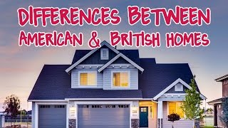 Differences Between British & American Houses: Part 1 (Homes in the UK vs USA)