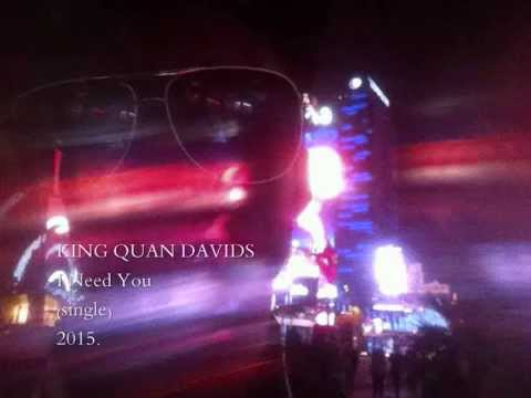 KING QUAN DAVIDS - I Need You  ![EXCLUSIVE LEAK]! 2015 Las Vegas! (UNOFFICIAL VERSION)