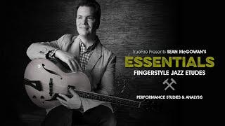 🎸 Sean McGowan's Essentials: Fingerstyle Jazz Etudes - Intro - Guitar Lessons