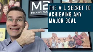 The # 1 Secret to Achieving Any Major Goal