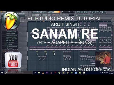 Sanam Re - Arijit Singh FL Studio Remix Tutorial (FLP+Acapella)