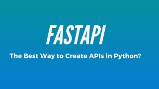 Intro To FastAPI - The Best Way To Create APIs In Python?
