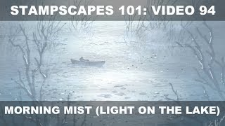 Stampscapes 101: Video 94.  Morning Mist (Light on the Lake).