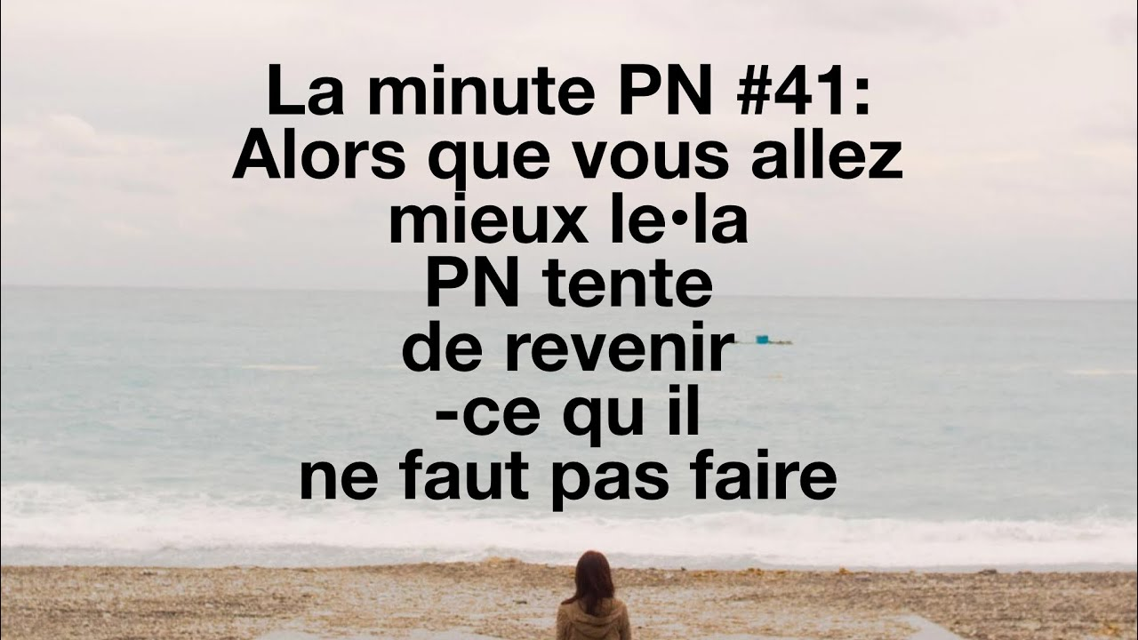 La minute PN #41: Alors que vous allez mieux, le•la PN tente de revenir - Ce qu'il ne faut pas faire