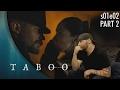 Taboo: S01e02 Part2 Reaction video