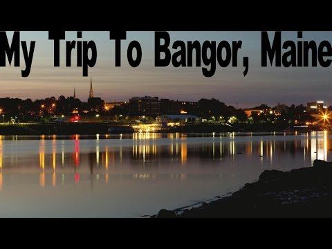 My Trip To Bangor, Maine