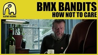 BMX BANDITS - How Not To Care [Official]