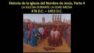 Historia de la Iglesia del Nombre de Jesús (4 de 7) - La Iglesia Durante la Edad Media 476–1453 d.C
