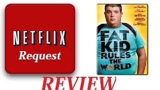 NETFLIX Request: Fat kid rules the world Movie Review