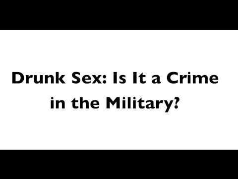 Drunk Sex - Military Sexual Assault Court Martial Lawyers