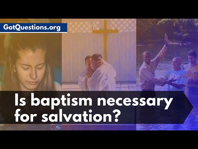 Is Baptism Necessary for Salvation? | What is Baptism & Baptismal Regeneration? |  GotQuestions.org