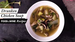 Drunken Chicken Soup | Recipe | Food & Wine