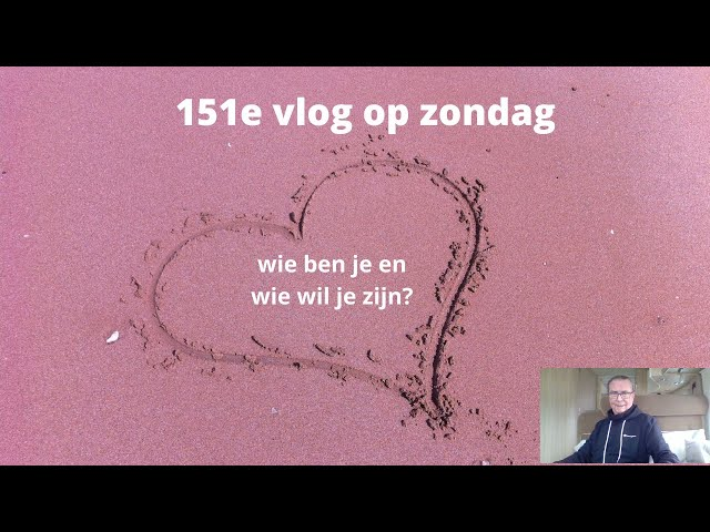 (Film 226)  151e vlog op zondag - Wie ben je en wie wil je zijn?