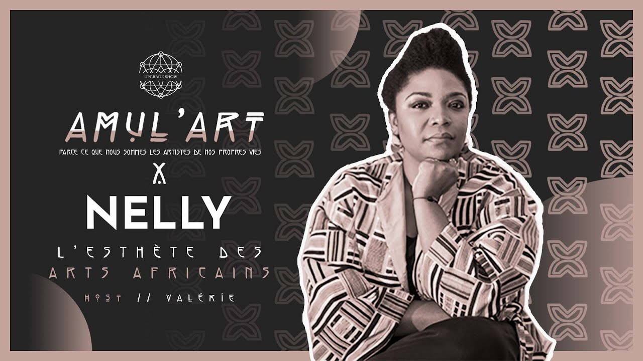 ÉPISODE 6: L'ESTHÈTE DES ARTS AFRICAINS | NELLY WANDJI POUR AMUL' ART