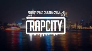 YF JR - Foreign (feat. Carlton Carvalho)