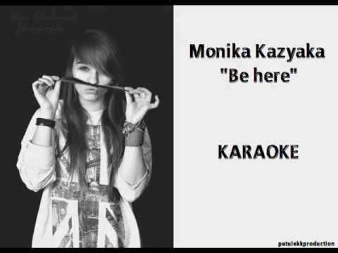 Monika Kazyaka - Be here / KARAOKE