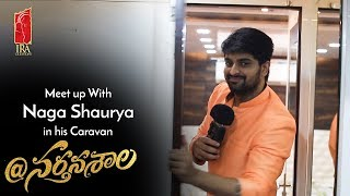 Meetup With Naga Shaurya In His Caravan | At Naratanasala Telugu Movie 2018 | #AtNartanasala