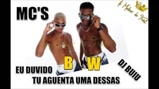 MC'S BW EU DUVIDO TU AGUENTA UMA DESSA DJ BUIU)