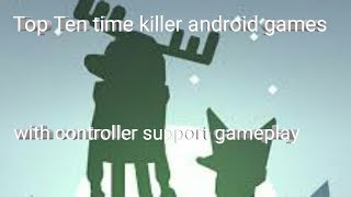 Top Ten time killer android games with controller support gameplay
