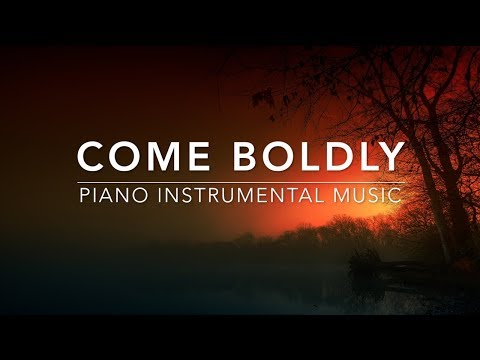 Come Boldly - 1 Hour Piano Music Prayer Music Meditation Music Healing Music Worship MusicI