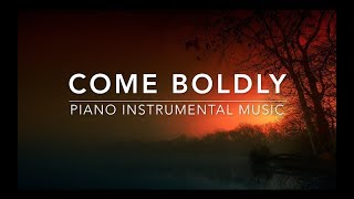 Come Boldly - 1 Hour Piano Music | Prayer Music | Meditation Music | Worship Music