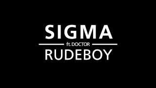 Sigma - Rudeboy [Ft. Doctor]