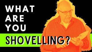 WHAT ARE YOU SHOVELLING? | Steve Gudrie